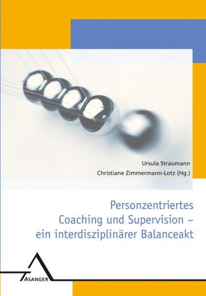 Personzentriertes Coaching und Supervision - ein interdisziplinärer Balanceakt