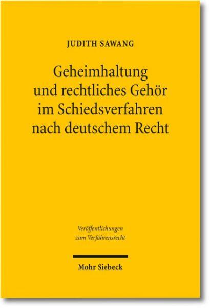 Geheimhaltung und rechtliches Gehör im Schiedsverfahren nach deutschem Recht