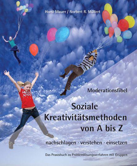 Moderationsfibel - Soziale Kreativitätsmethoden von A - Z