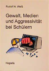 Gewalt, Medien und Aggressivität bei Schülern