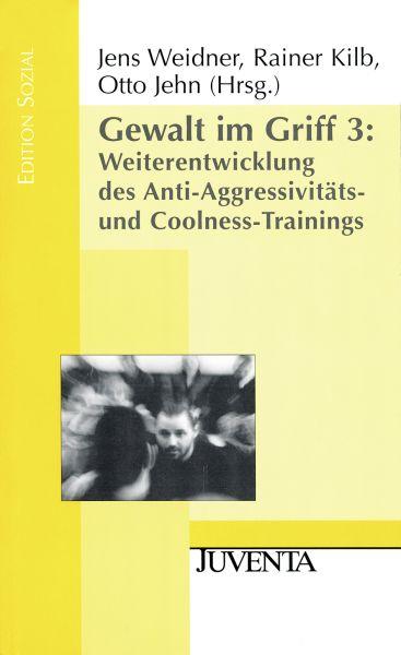 Gewalt im Griff 3: Weiterentwicklung des Anti-Aggressivitäts- und Coolness-Trainings