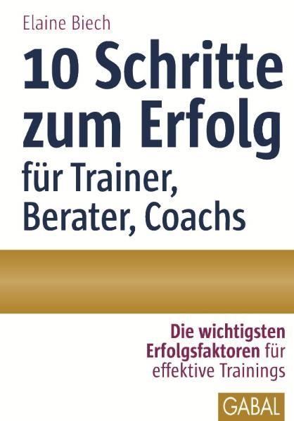 10 Schritte zum Erfolg als Trainer, Berater, Coach