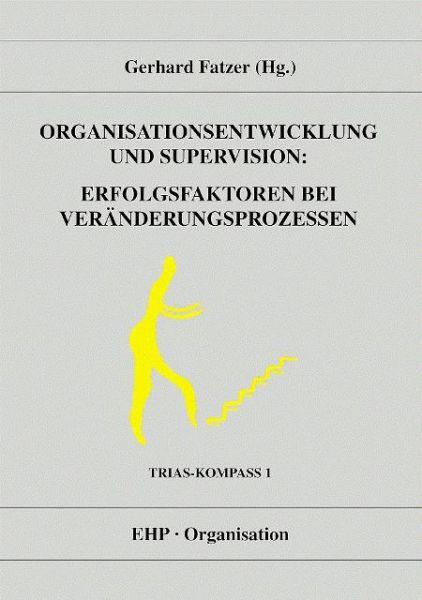 Organisationsentwicklung und Supervision: Erfolgsfaktoren bei Veränderungsprozessen