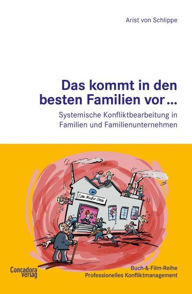 Das kommt in den besten Familien vor... Systemische Konfliktbearbeitung in Familien und Familienunte