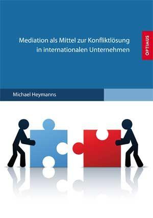 Mediation als Mittel zur Konfliktlösung in internationalen Unternehmen
