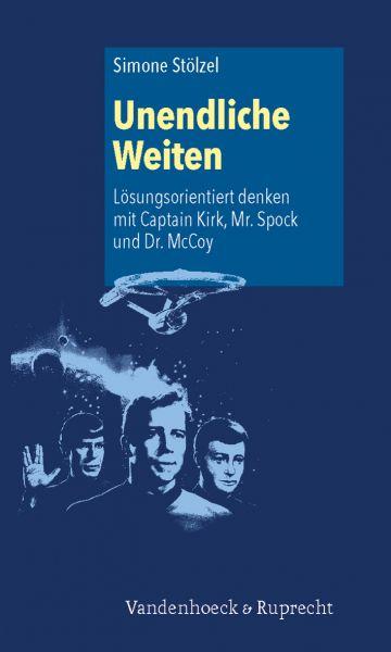 Unendliche Weiten: Lösungsorientiert denken mit Captain Kirk, Mr. Spock und Dr. McCoy